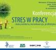 <b>Konferencja – STRES W PRACY – skala problemu, konsekwencje, profilaktyka.</b>